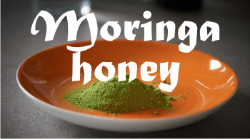 What is moringa honey? And what is moringa leaf powder